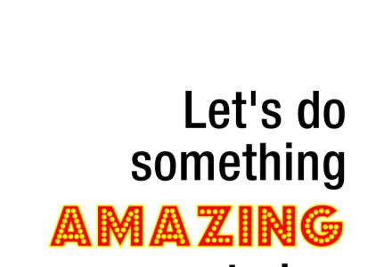 Let's do something AMAZING today